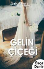 GELİN ÇİÇEĞİ-GELİN SERİSİ 4- YAKINDA  by PeridenMasallar