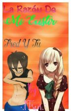 La razón de mi existir (Fred y tu) by Frency_Kagamine_Chan