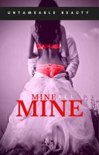 Mine, all Mine (Book 1) (Mature 18+) by UntameableBeauty