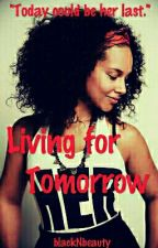 Living for Tomorrow  by beautyNblack