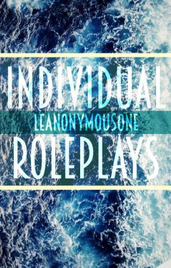Individual Roleplays [With Anon! :D]