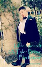 I didn't mean it;Tyler Brown (On Hold) by batmanscutie101