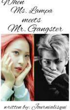 When Ms. Lampa meets Mr. Gangster by journialisqui
