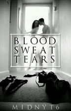 Blood,Sweat,Tears by midnyt6