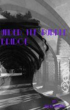 Under The Purple Bridge by Royal_QueenT