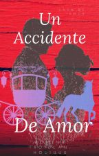 Un Accidente De Amor by holiuuuu