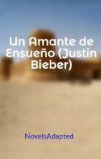 Un Amante de Ensueño (Justin Bieber) {TERMINADA} by NovelsAdapted