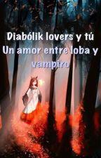 Diabólik lovers y Tu  , el amor entre vampiros y una loba by RubiSamano