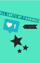 All Sorts Of Fandoms by Dgirl987