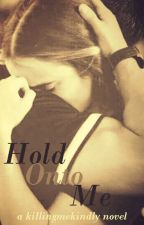 Hold Onto Me by KillingMeKindly