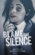 Blame The Silence (Camren) by amindless-dreamer