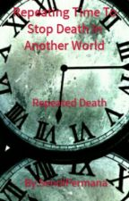 Repeating Time To Stop Death In Another World (Slow Update) by Averroses