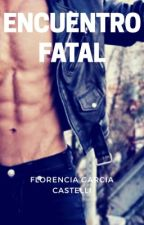 Encuentro fatal. TERMINADA by FlorenciaCastelli