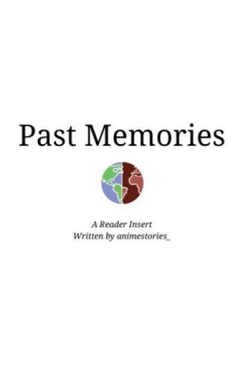 Past Memories - 1p/2p Hetalia Various x Reader - ❀ etherealsadgirl