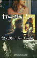 Haunting Love | Editing | by Mad_for_fan-fics