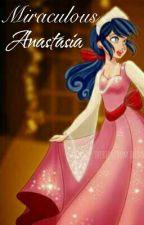 Miraculous Anastasia- Una vez en Diciembre (ONE SHOT)(Adrianette) by DaniloVidal2