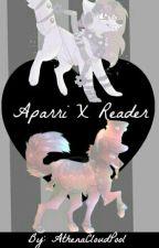 Aparri x Reader (Fanfic) by AthenaCloudpool