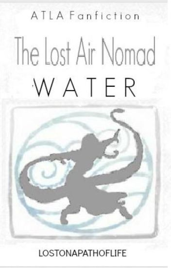 The Lost Air Nomad: Water || Avatar: The Last Airbender//ATLA