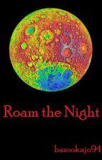 Roam the Night by bazookajo94