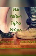 Yes Ma'am, Alpha, Ma'am by WhereTheWldThngsR