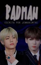 BADMAN ➶Vkook by JennxKimTxe