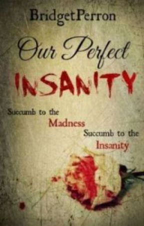 Our Perfect Insanity [Book One of Three] [Old Version] by BridgetPerron
