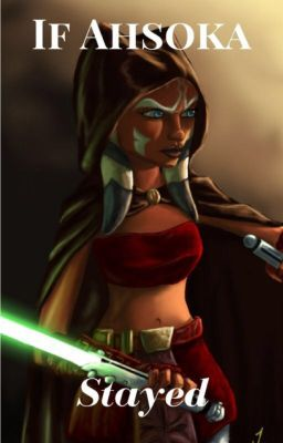 Star Wars: If Ahsoka Stayed - Leah Caroline - Wattpad