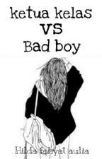 Ketua kelas Vs Bad boy by fhildaaulia