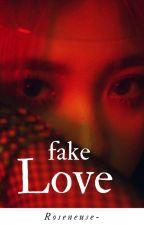 ┃fake love┃ by roseneuse-
