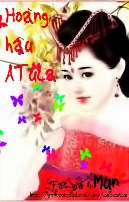 Hoàng Hậu ATuLa (Full) - Mun