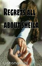 Regrets All About Sheila by Lintangliani