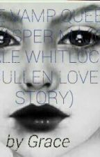 The Vamp Queen (A Jasper Major Whitlock Hale Cullen Love Story) by gracethando