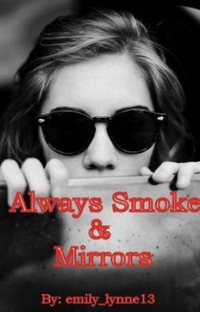 Always Smoke & Mirrors by emily_lynne13