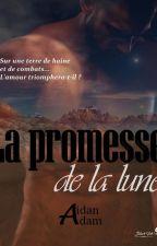 La promesse de la Lune -Sous contrat d'édition- Publication le 2 juin 2017 by AidanAdam