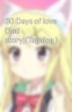 30 Days of love (Sad story)(Tagalog ) by karenkujou