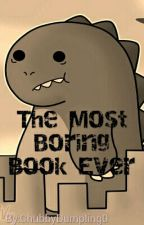 The Most Boring Book Ever by ChubbyDumpling0