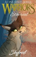 Warriors ✽ Ethereal «A One-shot Series» by -Skyfrost-