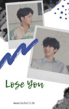 Lose You [MEANIE FANFIC] by meanieforlife