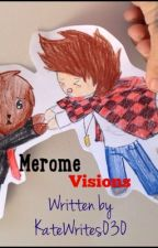 Visions -Merome- by katewrites030