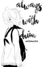 αlωαγs ωιτh hιm ✰ [ON GOING] by Motionalfics