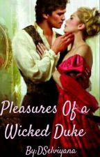 Pleasures Of a Wicked Duke by DSelviyana