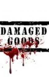 Damaged Goods by ElectiveChoices