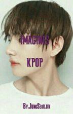 Imagines Kpop [Hot]  by JungSeokjin