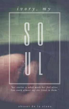 Ivory, my soul(Wattys2017) by Absent_Siano