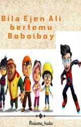 Bila Ejen Ali bertemu Boboiboy (musim 1)(completed) by ejen_ila