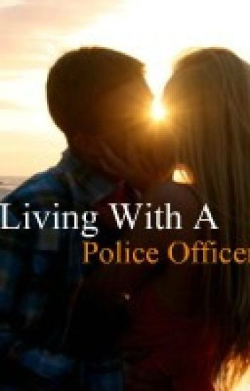Living With A Police Officer *Completed*