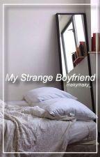 My Strange Boyfriend by MakyMaky_