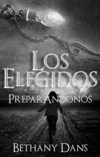 LOS ELEGIDOS: Preparandonos by bethanydans16