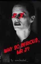 Why so serious?,Mr.J (Joker ff) by ---Traube---