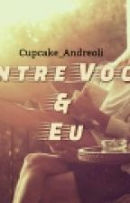 Entre Você & Eu by Cupcake_Andreoli